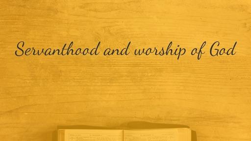 Servanthood and worship of God