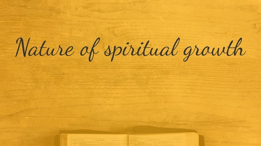 Nature of spiritual growth