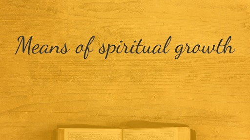 Means of spiritual growth