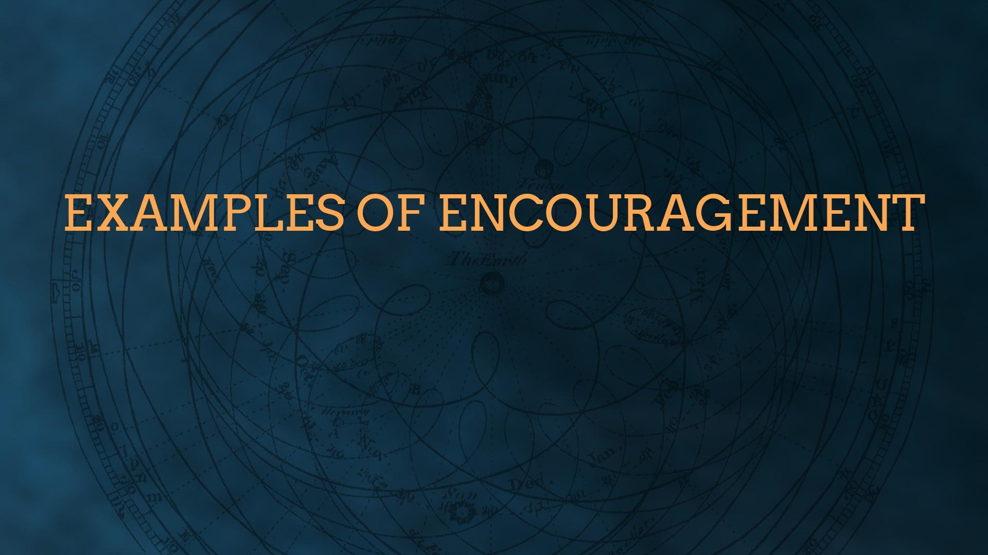 Examples of encouragement - Faithlife Sermons