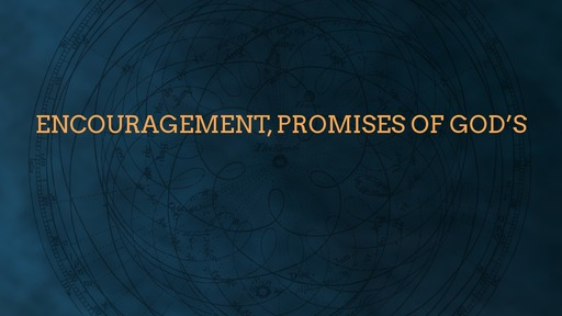 Encouragement, promises of God's