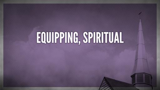 Equipping, spiritual