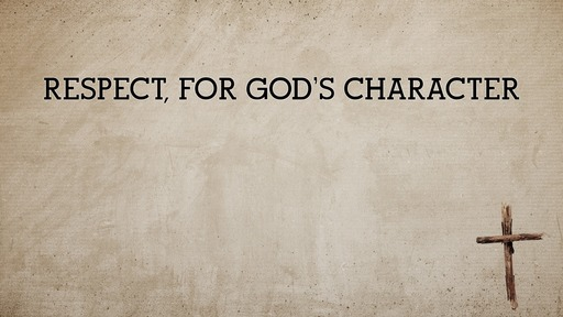 Respect, for God's character