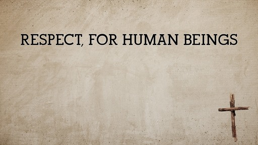 Respect, for human beings