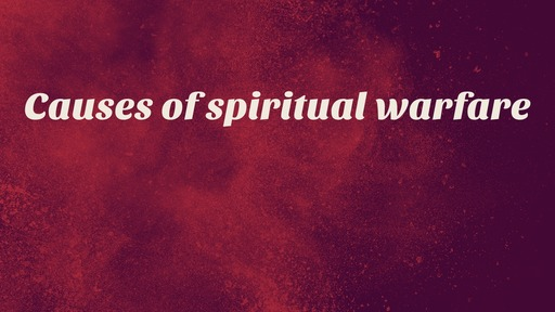 Causes of spiritual warfare