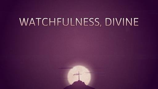 Watchfulness, divine
