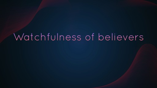 Watchfulness of believers
