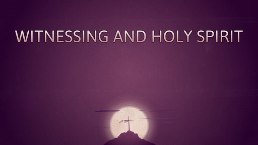 Witnessing and Holy Spirit