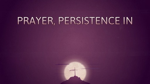 Prayer, persistence in