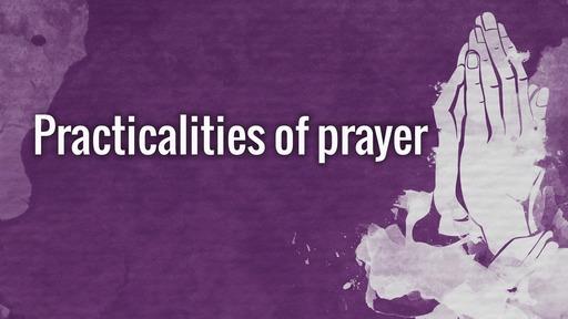 Practicalities of prayer