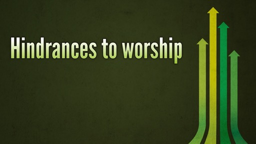 Hindrances to worship