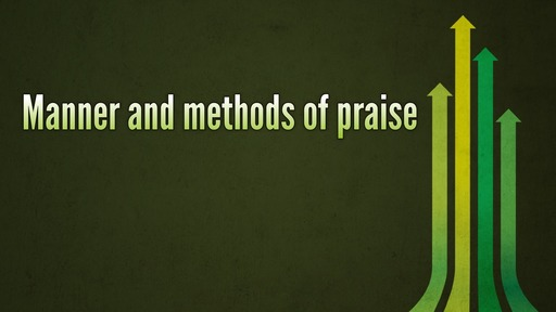Manner and methods of praise