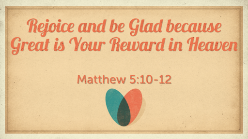 Rejoice and be Glad because Great is your Reward in Heaven