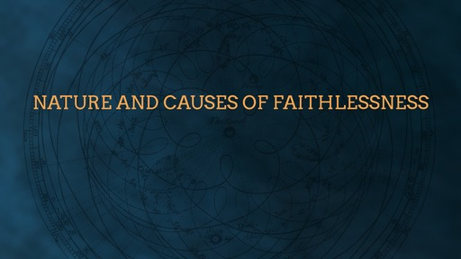 Nature and causes of faithlessness