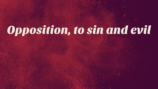 Opposition, to sin and evil