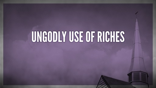 Ungodly use of riches