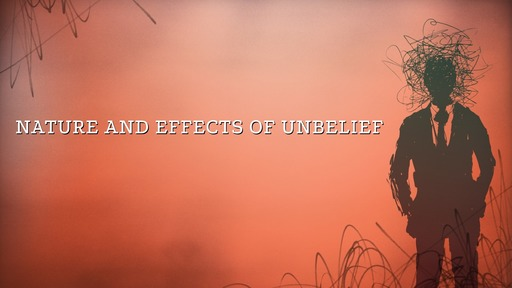 Nature and effects of unbelief