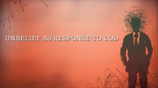 Unbelief as response to God