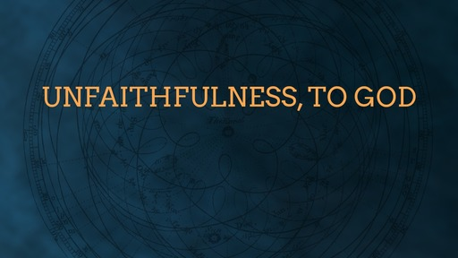 Unfaithfulness, to God