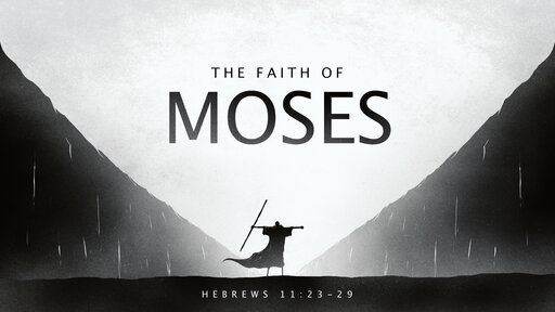 The Faith of Moses (Part 2)