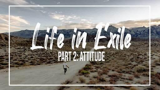 Living In Exile: Attitude (part 2)