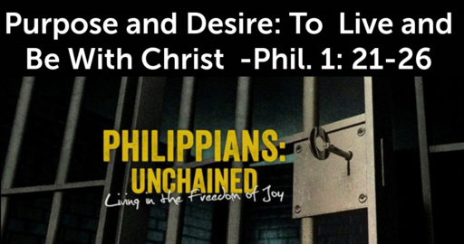 Purpose and Desire: To  Live and Be With Christ