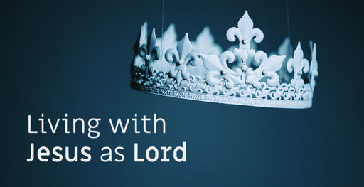 Living with Jesus as Lord