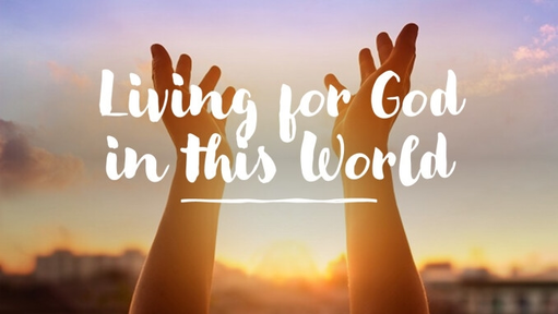 Living for God in this World