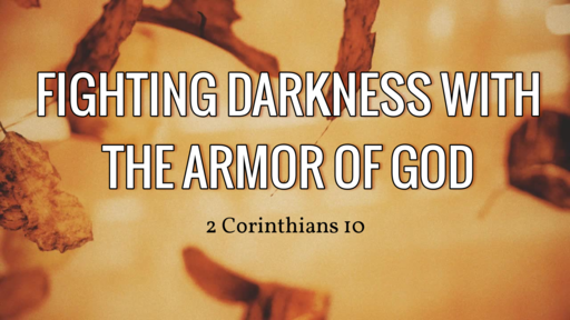 Fighting Darkness With The Armor Of God