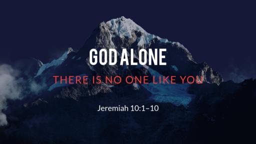 """God Alone"" | Jeremiah 10:1–10 | September 6, 2020"