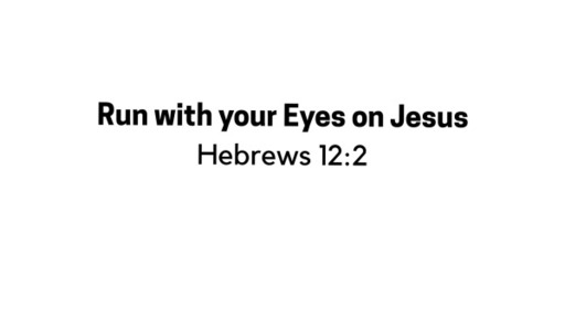 Run With Your Eyes On Jesus - September 6, 2020