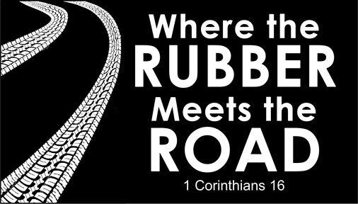 Where the Rubber Meets the Road (1 Corinthians 16)