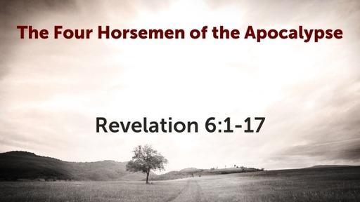 The Four Horsemen of the Apocalypse (Revelation 6:1-17)