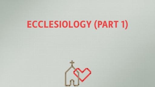 Ecclesiology (Part 1)
