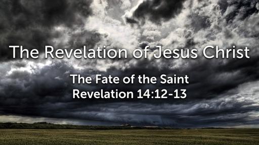 Sunday, September 6, 2020 - PM - The Fate of the Saint - Revelation 14:12-13