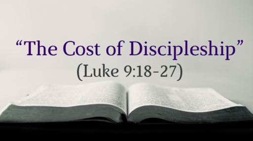 """The Cost of Discipleship"" (Luke 9:18-27)"