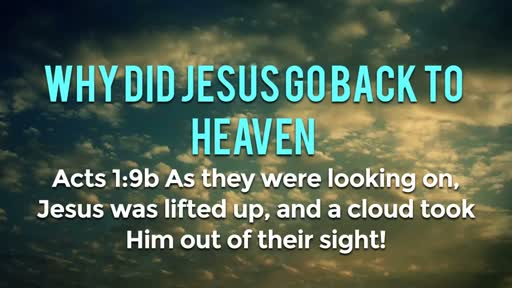Why did Jesus go back to heaven? - 2/26/2017