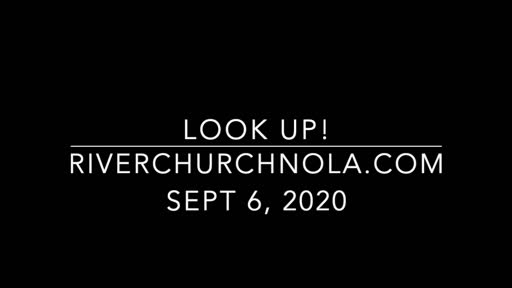 Look Up, River Church Sept 6, 2020
