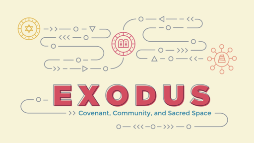 Exodus: Covenant, Community and Sacred Space