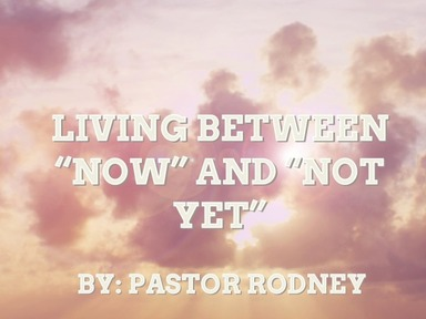 """Living Between """"Now"""" and """"Not Yet"""""""