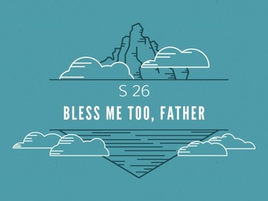 S 26  Bless me too, Father