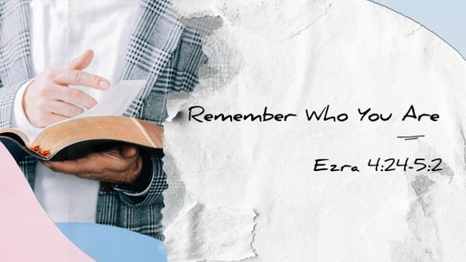 Ezra Pt 10: Remember Who You Are