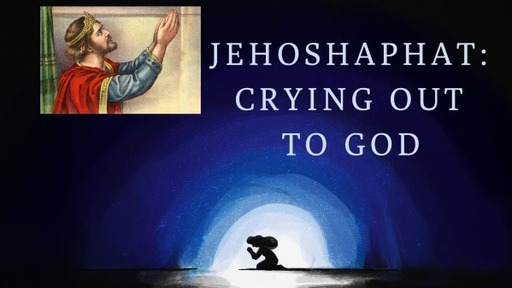 Jehoshaphat: Crying Out To God