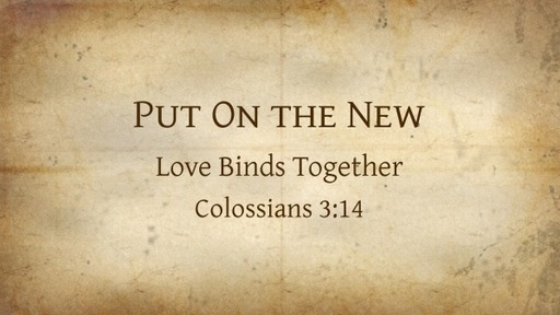 Put On the New: Love Binds Together (2)
