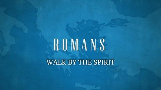 WALK BY THE SPIRIT(ROMANS 8:4-10)