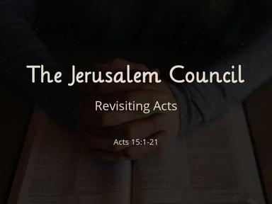 Acts 15:1-21 The Jerusalem Council