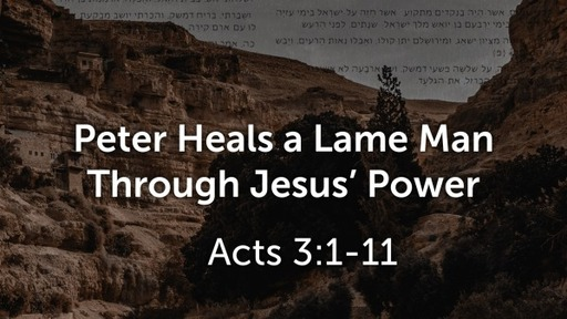 Peter Heals a Lame Man Through Jesus's Power  (Acts 3:1-11)