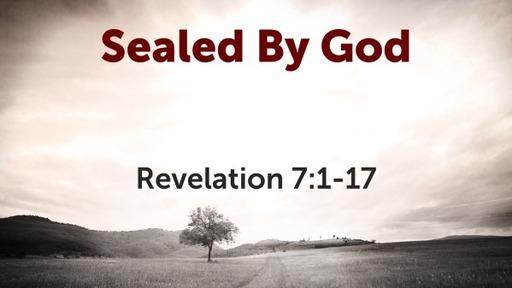 Sealed By God (Revelation 7:1-17)