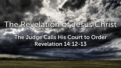 Sunday, September 13, 2020 - PM - The Judge Calls His Court to Order - Revelation 14:14-20