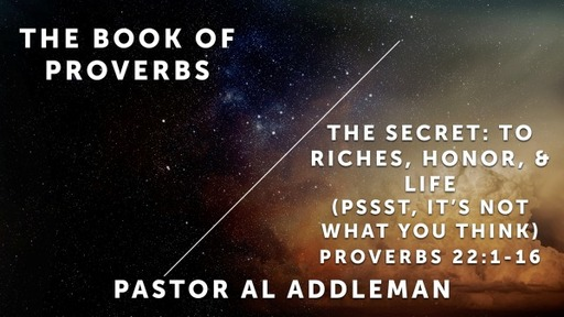 The Secret: To Riches, Honor, & Life (pssst, it's not what you think) - Proverbs 22:1-16
